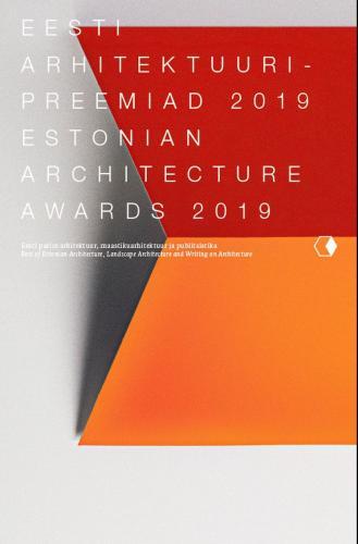 EESTI ARHITEKTUURIPREEMIAD 2019/ESTONIAN ARCHITECTURE AWARDS 2019