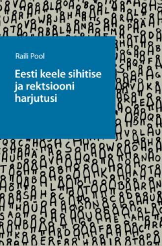 Eesti keele sihitise ja rektsiooni harjutusi. Teine, oluliselt täiendatud ja parandatud trükk