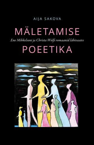 Mäletamise poeetika: Ene Mihkelsoni ja Christa Wolfi romaanid lähivaates