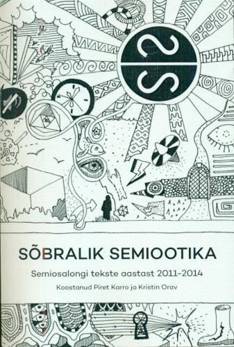 Sõbralik semiootika: Semiosalongi tekste aastast 2011-2014