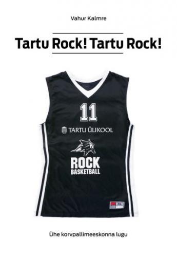 Tartu Rock! Tartu Rock!: ühe korvpallimeeskonna lugu