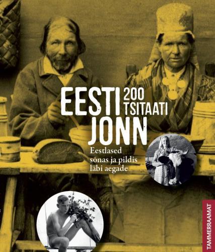 Eesti jonn: 200 tsitaati : eestlased sõnas ja pildis läbi aegade
