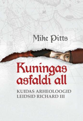 Kuningas asfaldi all: kuidas arheoloogid leidsid Richard III