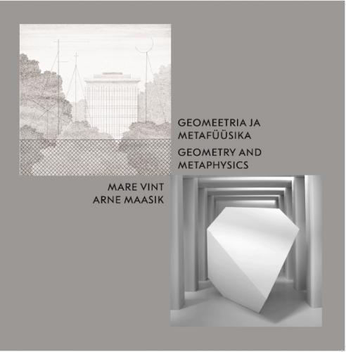 Geomeetria ja metafüüsika. Mare Vint ja Arne Maasik: näitus Eesti Arhitektuurimuuseumis 7.06 - 25.08.2019 -  Geometry and metaphysics : exhibition at the Museum of Estonian Architecture 7.06 - 25.08.2019