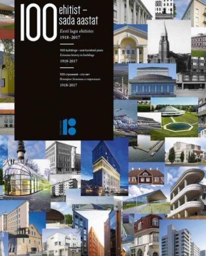 100 ehitist - sada aastat: Eesti lugu ehitistes 1918 - 2017
