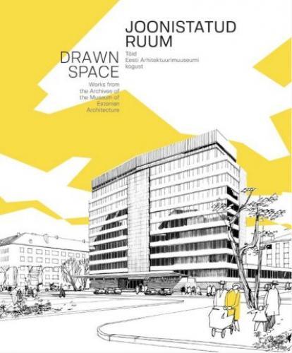 Joonistatud ruum. Töid Eesti Arhitektuurimuuseumi kogust - Drawn Space. Works from the Archives of the Museum of Estonian Architecture