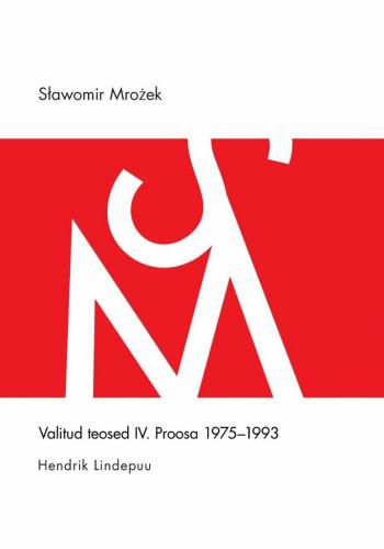 Valitud teosed IV. Proosa 1975-1993.