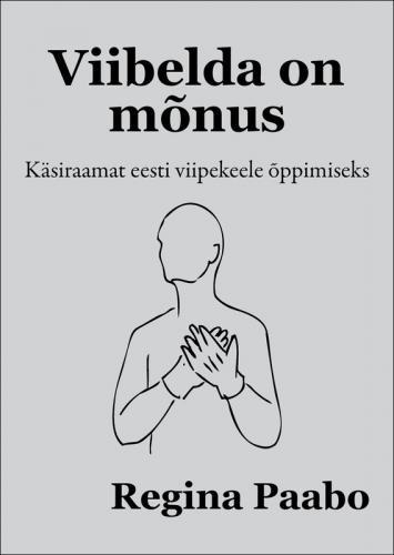 Viibelda on mõnus : käsiraamat eesti viipekeele õppimiseks