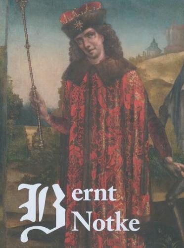 Bernt Notke: uuenduste ja traditsioonide vahel : [ näitus Niguliste Muuseumis 12.06.2009-25.04.2010 : kataloog] -  Between innovation and tradition