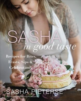 Sasha in Good Taste: Recipes for Bites, Feasts, Sips & Celebrations