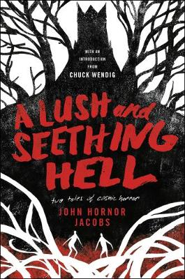 Lush and Seething Hell: Two Tales of Cosmic Horror