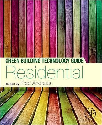 Green Building Technology Guide: Volume 1 - Residential, Volume 1, Residential