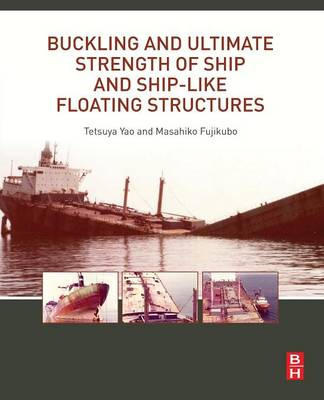 Buckling and Ultimate Strength of Ship and Ship-like Floating Structures: Buckling/Plastic Collapse Behavior and Ultimate Strength
