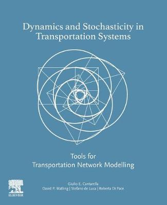 Dynamics and Stochasticity in Transportation Systems: Tools for Transportation Network Modelling