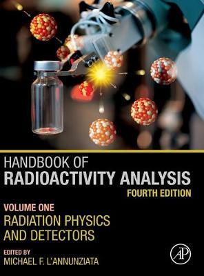 Handbook of Radioactivity Analysis: Volume 1: Radiation Physics and Detectors 4th edition