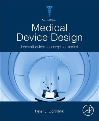 Medical Device Design: Innovation from Concept to Market 2nd edition