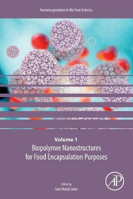 Biopolymer Nanostructures for Food Encapsulation Purposes: Volume 1 in the Nanoencapsulation in the Food Industry series, Volume 1