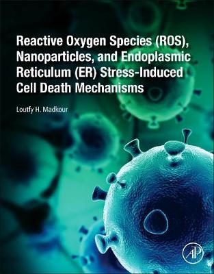 Reactive Oxygen Species (ROS), Nanoparticles, and Endoplasmic Reticulum (ER)   Stress-Induced Cell Death Mechanisms