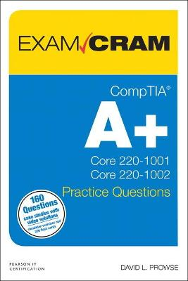 CompTIA Aplus Practice Questions Exam Cram Core 1 (220-1001) and Core 2   (220-1002)