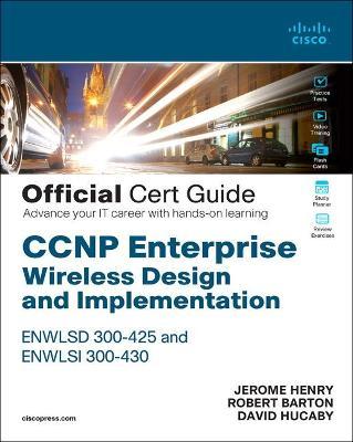 CCNP Enterprise Wireless Design and Implementation ENWLSD 300-425 and ENWLSI   300-430 Official Cert Guide: Designing & Implementing Cisco Enterprise Wireless Networks