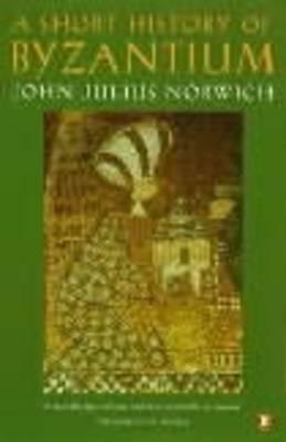 Short History of Byzantium New ed of Abridged ed of