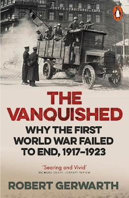 Vanquished: Why the First World War Failed to End, 1917-1923