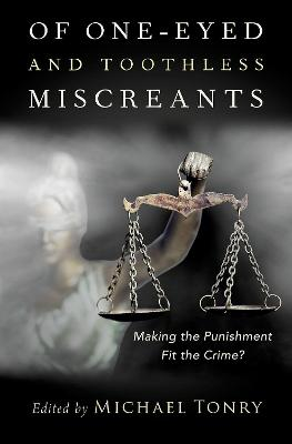 Of One-eyed and Toothless Miscreants: Making the Punishment Fit the Crime?