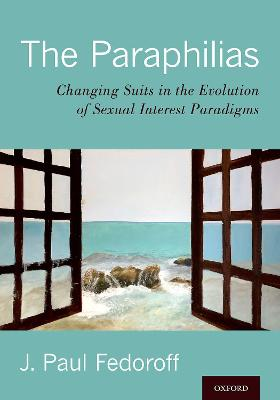 Paraphilias: Changing Suits in the Evolution of Sexual Interest Paradigms