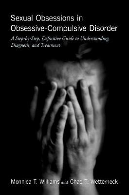 Sexual Obsessions in Obsessive-Compulsive Disorder: A Step-by-Step, Definitive Guide to Understanding, Diagnosis, and Treatment