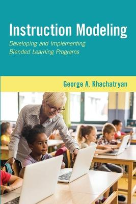 Instruction Modeling: Developing and Implementing Blended Learning Programs