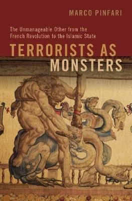 Terrorists as Monsters: The Unmanageable Other from the French Revolution to the Islamic State