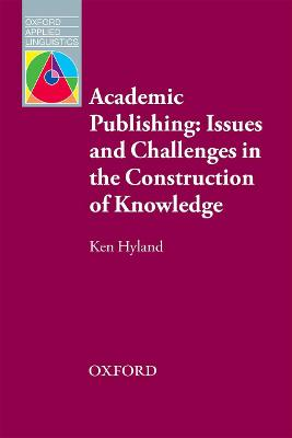 Academic Publishing: Issues and Challenges in the Construction of Knowledge: Issues and Challenges in the Construction of Knowledge