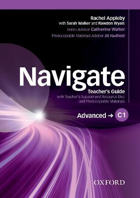 Navigate: C1 Advanced: Teacher's Guide with Teacher's Support and Resource   Disc: Your direct route to English success, C1 advanced