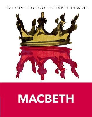 Oxford School Shakespeare: Macbeth: Oxford School Shakespeare 2009