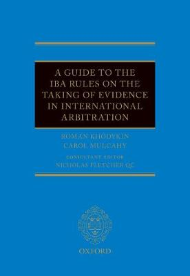 Guide to the IBA Rules on the Taking of Evidence in International Arbitration