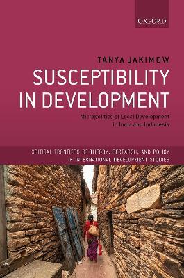 Susceptibility in Development: Micropolitics of Local Development in India and Indonesia