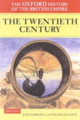 Oxford History of the British Empire: Volume IV: The Twentieth Century New edition, Volume 4, The Twentieth Century