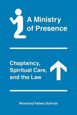 Ministry of Presence: Chaplaincy, Spiritual Care, and the Law