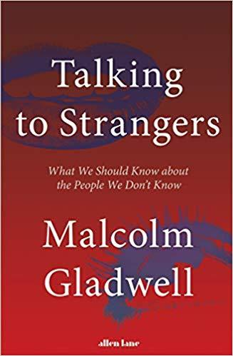 Talking to Strangers: What We Should Know about the People We Don't Know  2019
