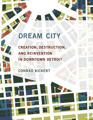 Dream City: Creation, Destruction, and Reinvention in Downtown Detroit