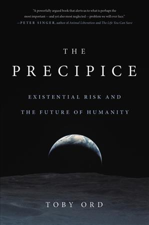 Precipice: Existential Risk and the Future of Humanity