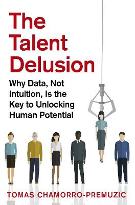 Talent Delusion: Why Data, Not Intuition, Is the Key to Unlocking Human Potential