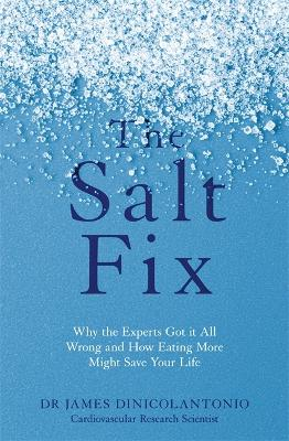 Salt Fix: Why the Experts Got it All Wrong and How Eating More Might Save Your Life