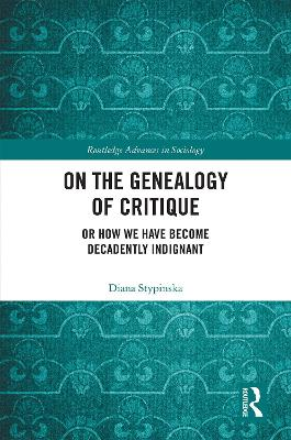 On the Genealogy of Critique: Or How We Have Become Decadently Indignant