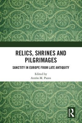 Relics, Shrines and Pilgrimages: Sanctity in Europe from Late Antiquity