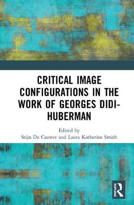 Critical Image Configurations: The Work of Georges Didi-Huberman: The Work of Georges Didi-Huberman