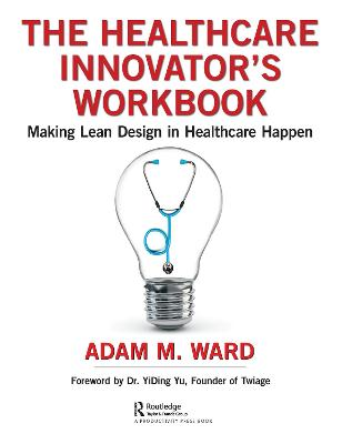 Healthcare Innovator's Workbook: Making Lean Design in Healthcare Happen