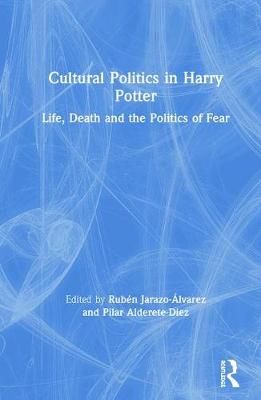 Cultural Politics in Harry Potter: Life, Death and the Politics of Fear