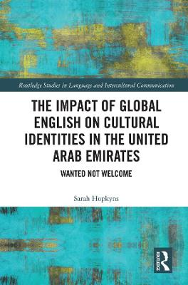 Impact of Global English on Cultural Identities in the United Arab Emirates: Wanted not Welcome