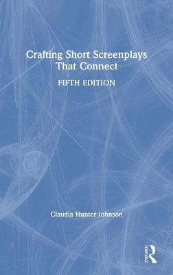Crafting Short Screenplays That Connect 5th New edition